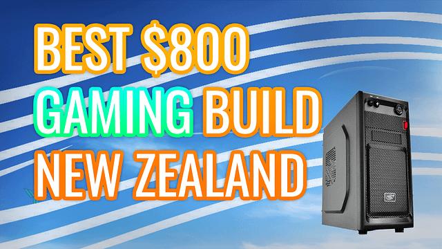 BEST $800 GAMING BUILD IN NEW ZEALAND
