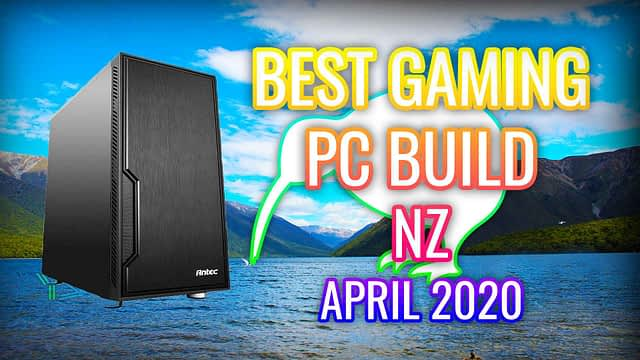 BEST GAMING PC BUILD NZ APRIL 2020 + ADVICE
