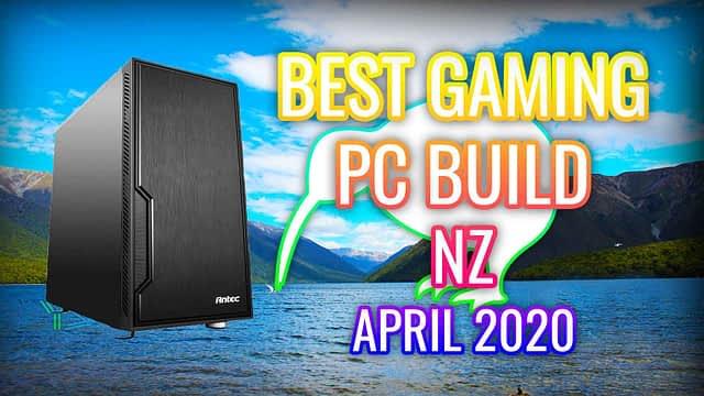 BEST GAMING PC BUILD NZ APRIL 2020 + ADVICE